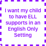 I want my child to have ELL supports in an English Only Setting