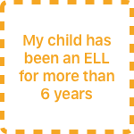My child has been an ELL for more than 6 years